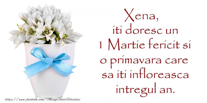 Felicitari de Martisor   Xena iti doresc un 1 Martie fericit si o primavara care sa iti infloreasca intregul an.