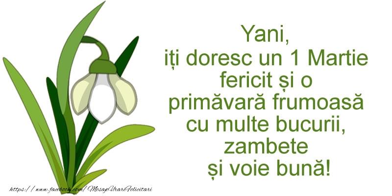 Felicitari de Martisor   Yani, iti doresc un 1 Martie fericit si o primavara frumoasa cu multe bucurii, zambete si voie buna!