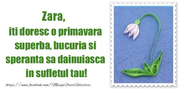 Felicitari de Martisor   Zara iti doresc o primavara superba, bucuria si  speranta sa dainuiasca in sufletul tau!