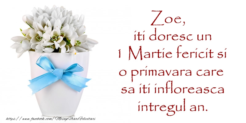 Felicitari de Martisor | Zoe iti doresc un 1 Martie fericit si o primavara care sa iti infloreasca intregul an.