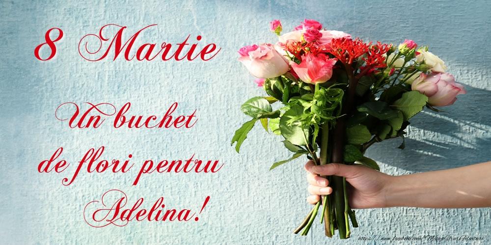Felicitari 8 Martie Ziua Femeii | 8 Martie Un buchet de flori pentru Adelina!