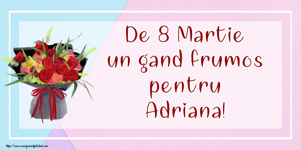 Felicitari 8 Martie Ziua Femeii   De 8 Martie un gand frumos pentru Adriana!