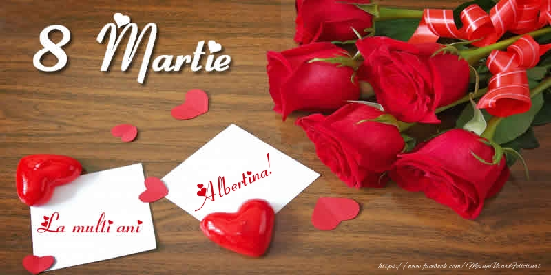 Felicitari 8 Martie Ziua Femeii | 8 Martie La multi ani Albertina!