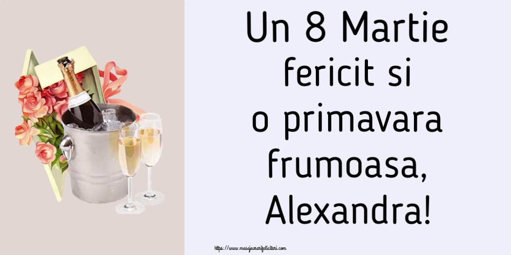 Felicitari 8 Martie Ziua Femeii   Un 8 Martie fericit si o primavara frumoasa, Alexandra!