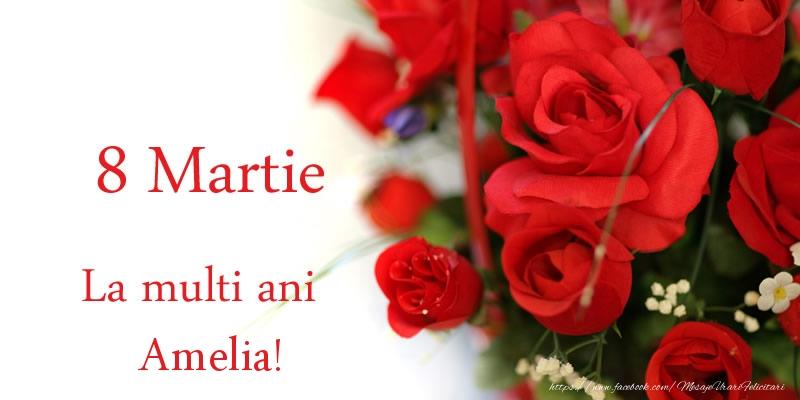 Felicitari 8 Martie Ziua Femeii   8 Martie La multi ani Amelia!