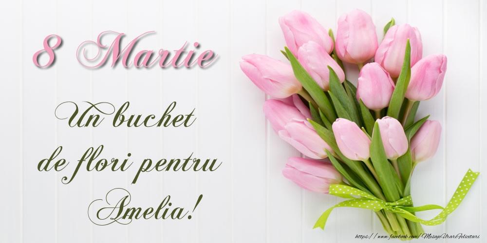 Felicitari 8 Martie Ziua Femeii   8 Martie Un buchet de flori pentru Amelia!