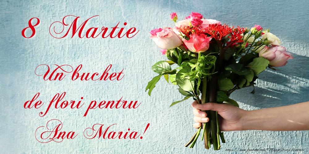 Felicitari 8 Martie Ziua Femeii | 8 Martie Un buchet de flori pentru Ana Maria!
