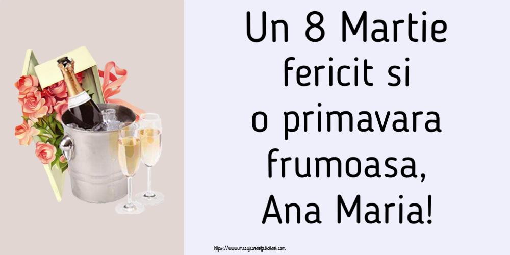 Felicitari 8 Martie Ziua Femeii | Un 8 Martie fericit si o primavara frumoasa, Ana Maria!