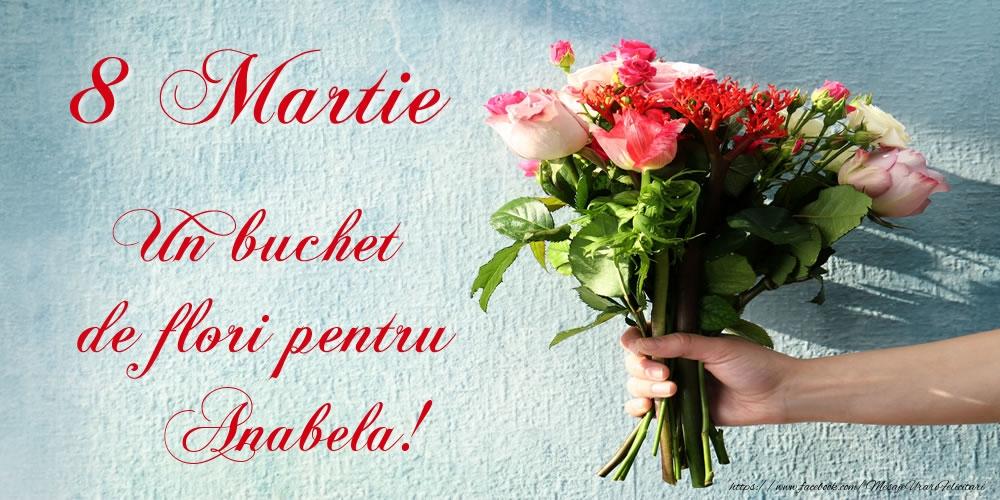 Felicitari 8 Martie Ziua Femeii | 8 Martie Un buchet de flori pentru Anabela!