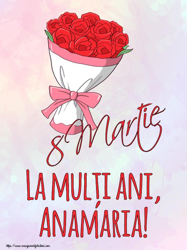 Felicitari 8 Martie Ziua Femeii | 8 Martie La mulți ani, Anamaria!
