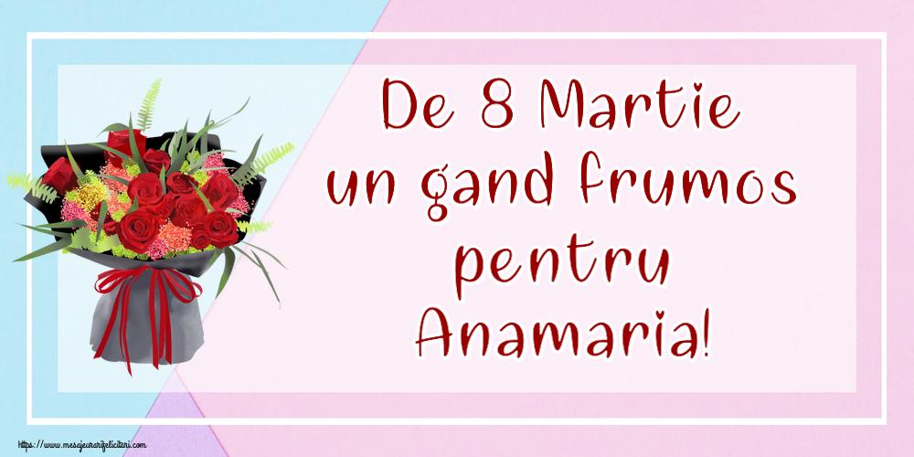 Felicitari 8 Martie Ziua Femeii | De 8 Martie un gand frumos pentru Anamaria!