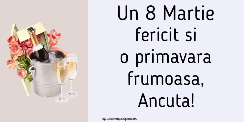 Felicitari 8 Martie Ziua Femeii | Un 8 Martie fericit si o primavara frumoasa, Ancuta!