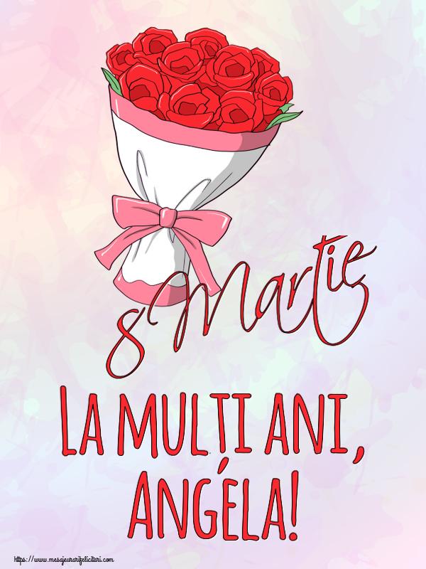 Felicitari 8 Martie Ziua Femeii   8 Martie La mulți ani, Angela!
