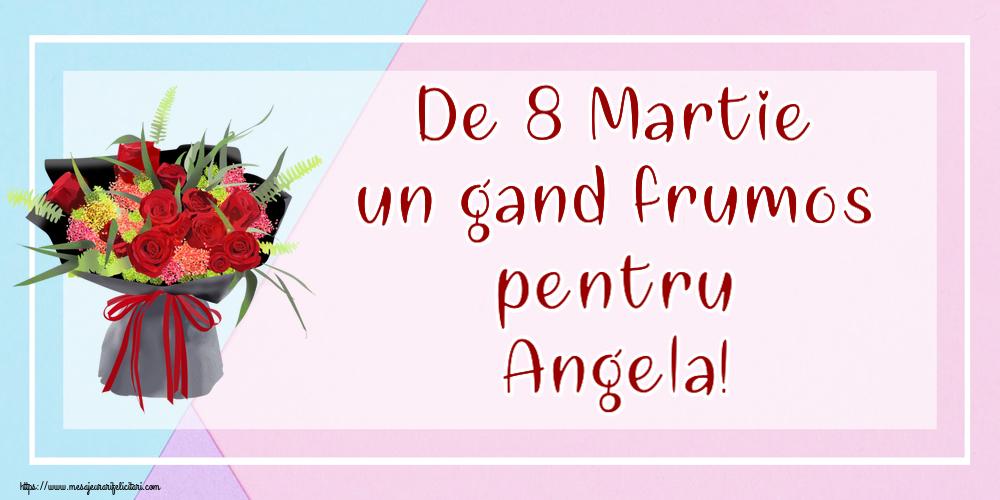 Felicitari 8 Martie Ziua Femeii   De 8 Martie un gand frumos pentru Angela!