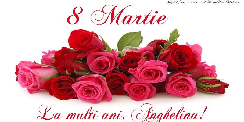 Felicitari 8 Martie Ziua Femeii | Felicitare cu trandafiri de 8 Martie La multi ani, Anghelina!