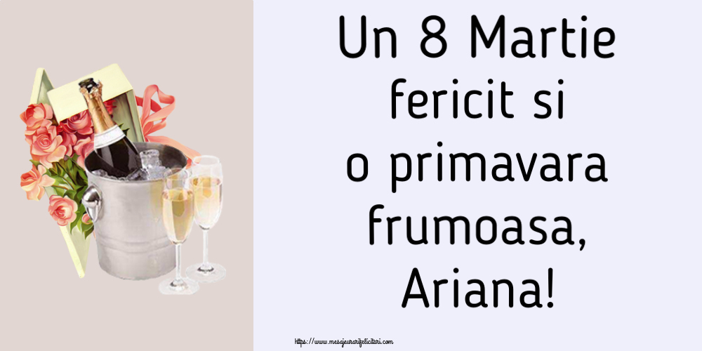 Felicitari 8 Martie Ziua Femeii | Un 8 Martie fericit si o primavara frumoasa, Ariana!