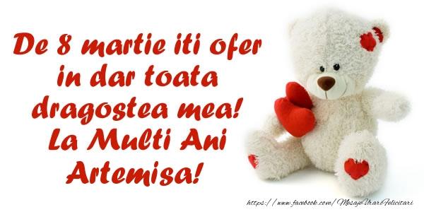 Felicitari 8 Martie Ziua Femeii | De 8 martie iti ofer in dar toata dragostea mea! La Multi Ani Artemisa!