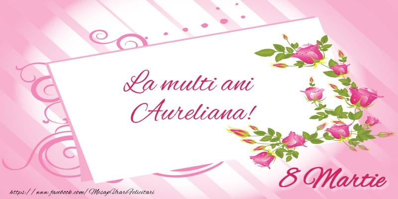 Felicitari 8 Martie Ziua Femeii | La multi ani Aureliana! 8 Martie