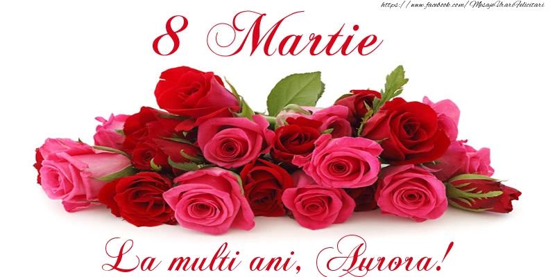 Felicitari 8 Martie Ziua Femeii | Felicitare cu trandafiri de 8 Martie La multi ani, Aurora!