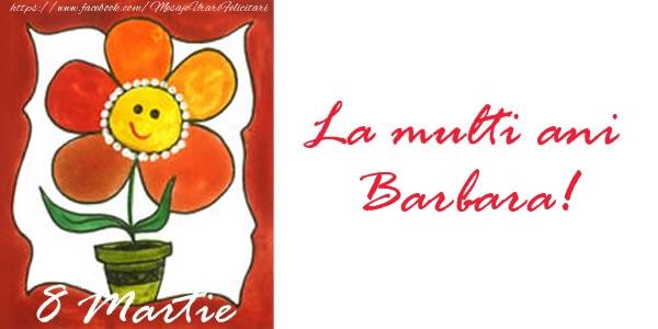 Felicitari 8 Martie Ziua Femeii   La multi ani Barbara! 8 Martie