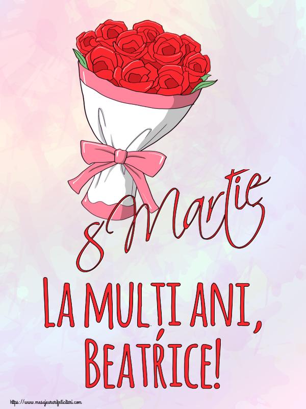 Felicitari 8 Martie Ziua Femeii   8 Martie La mulți ani, Beatrice!