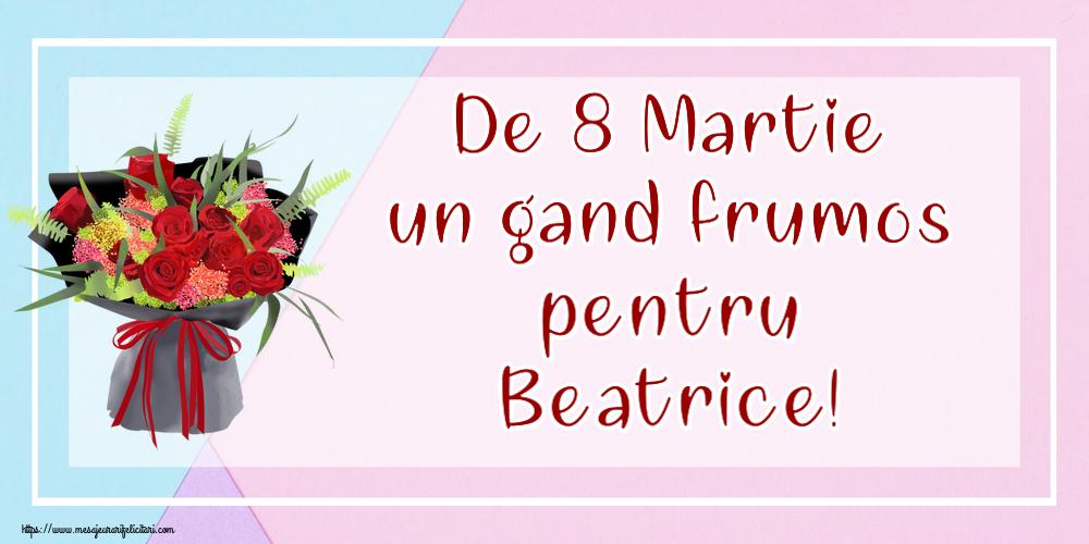 Felicitari 8 Martie Ziua Femeii   De 8 Martie un gand frumos pentru Beatrice!