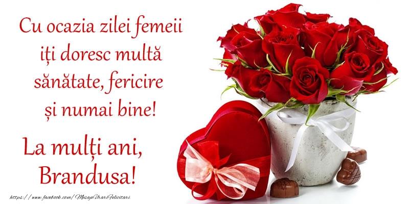 Felicitari 8 Martie Ziua Femeii | Cu ocazia zilei femeii iți doresc multă sănătate, fericire și numai bine! La mulți ani, Brandusa!