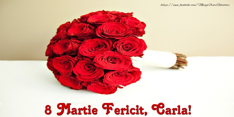 Felicitari 8 Martie Ziua Femeii | 8 Martie Fericit, Carla!