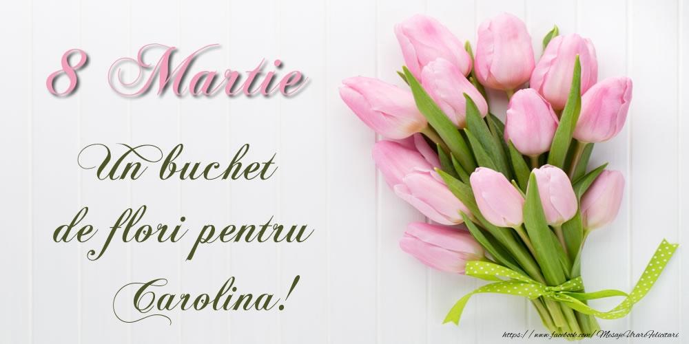 Felicitari 8 Martie Ziua Femeii   8 Martie Un buchet de flori pentru Carolina!