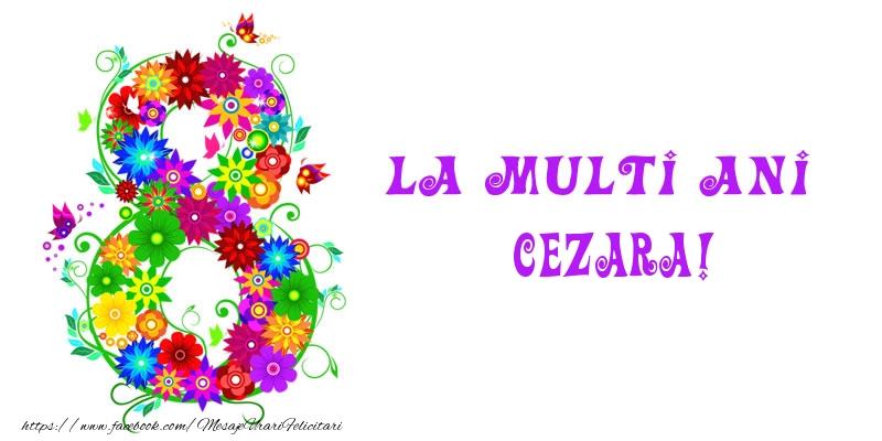 Felicitari 8 Martie Ziua Femeii   La multi ani Cezara! 8 Martie