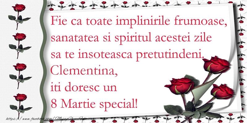 Felicitari 8 Martie Ziua Femeii   Fie ca toate implinirile frumoase, sanatatea si spiritul acestei zile sa te insoteasca pretutindeni. Clementina iti doresc un  8 Martie special!