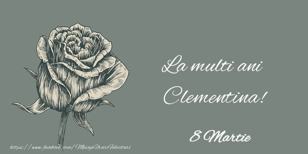 Felicitari 8 Martie Ziua Femeii   La multi ani Clementina! 8 Martie