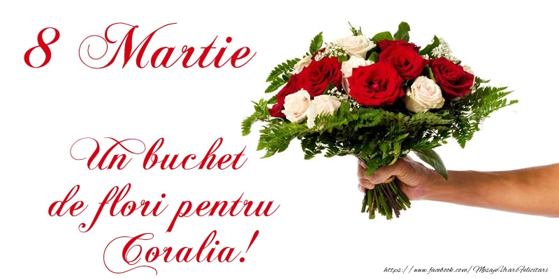 Felicitari 8 Martie Ziua Femeii   8 Martie Un buchet de flori pentru Coralia!