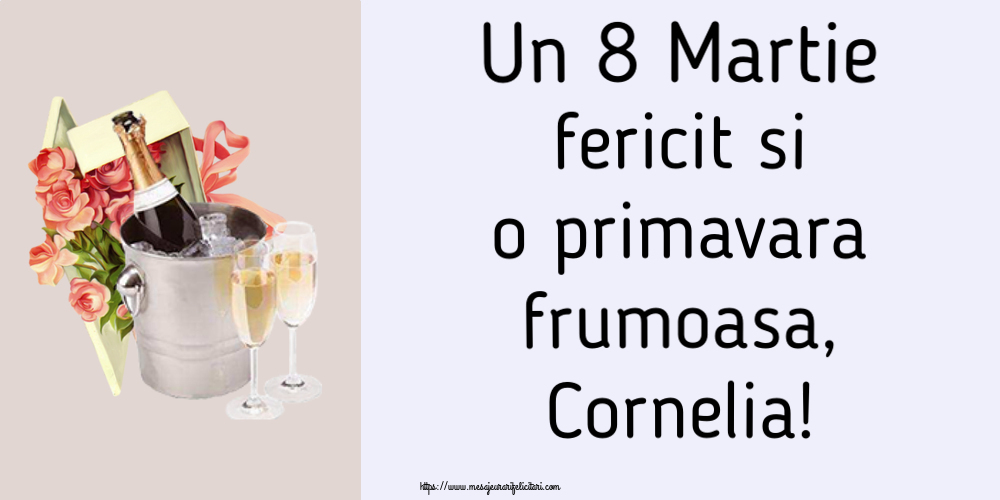 Felicitari 8 Martie Ziua Femeii | Un 8 Martie fericit si o primavara frumoasa, Cornelia!