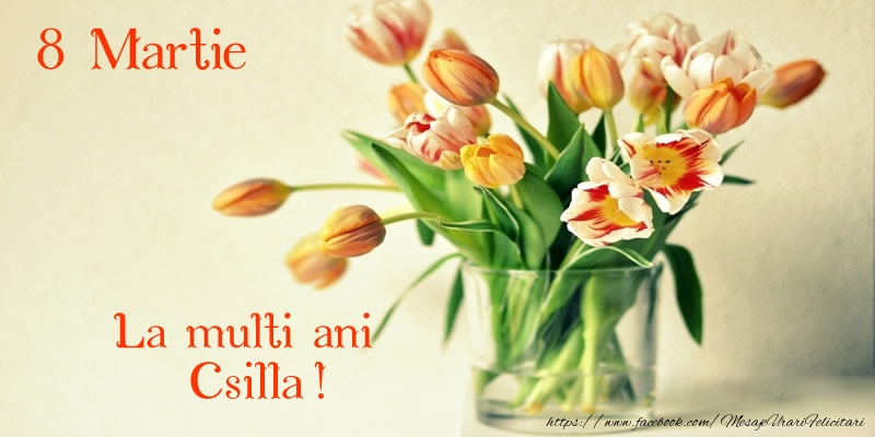 Felicitari 8 Martie Ziua Femeii | La multi ani Csilla! 8 Martie