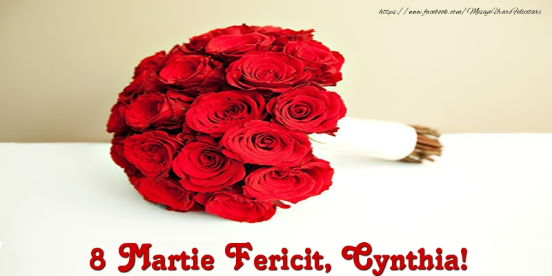 Felicitari 8 Martie Ziua Femeii   8 Martie Fericit, Cynthia!