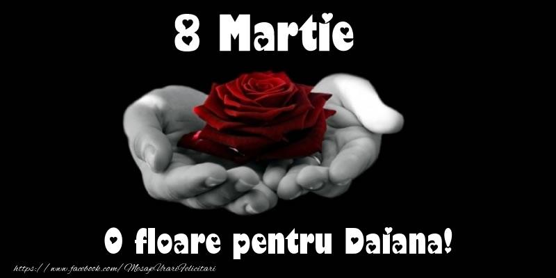 Felicitari 8 Martie Ziua Femeii   8 Martie O floare pentru Daiana!