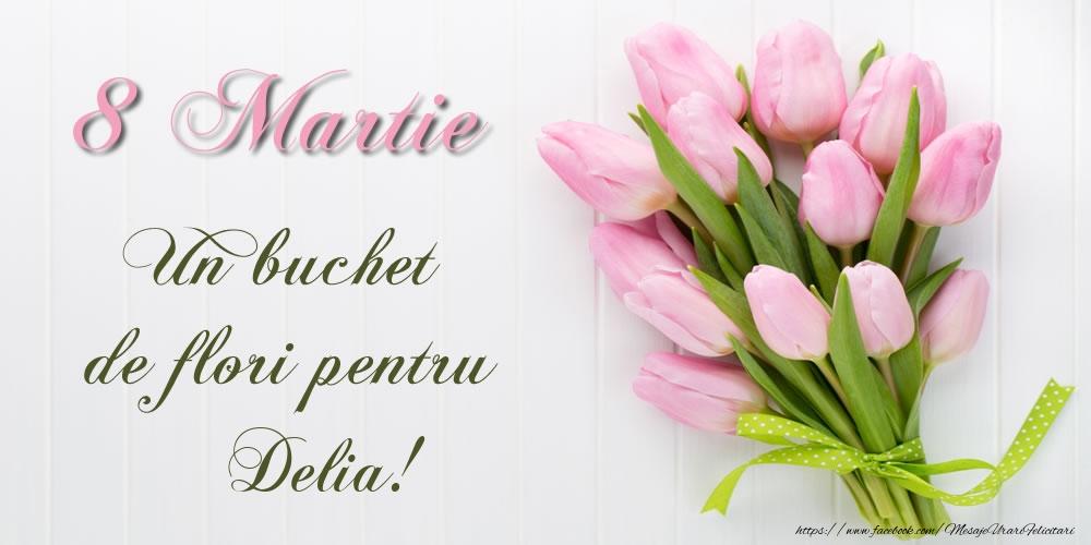 Felicitari 8 Martie Ziua Femeii | 8 Martie Un buchet de flori pentru Delia!