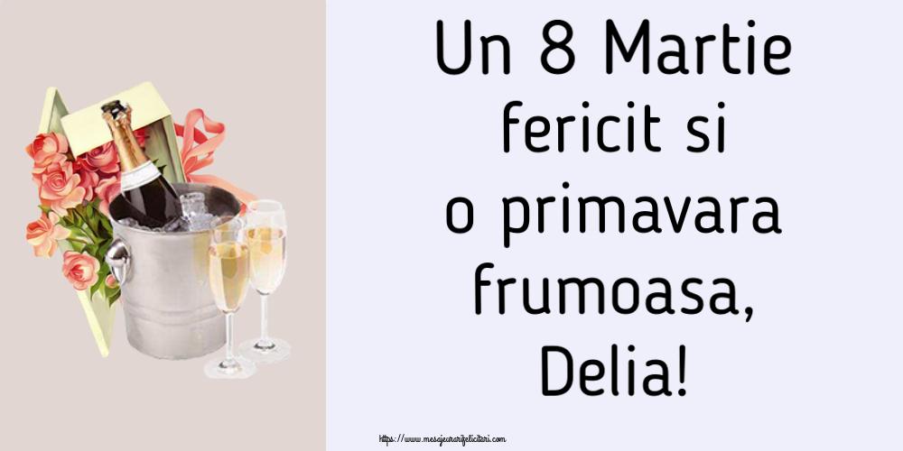 Felicitari 8 Martie Ziua Femeii | Un 8 Martie fericit si o primavara frumoasa, Delia!
