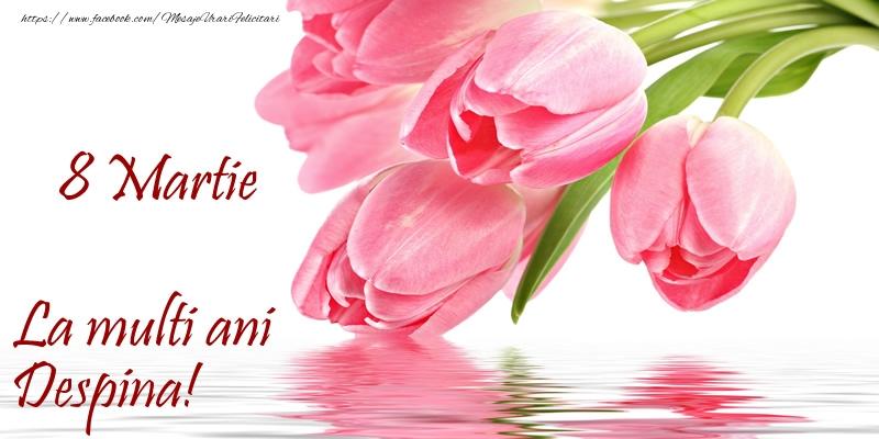 Felicitari 8 Martie Ziua Femeii | La multi ani Despina! de 8 Martie