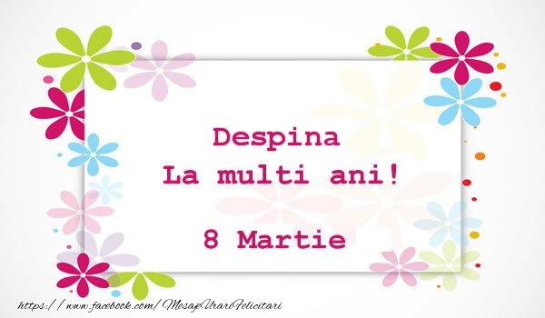 Felicitari 8 Martie Ziua Femeii | Despina La multi ani! 8 martie