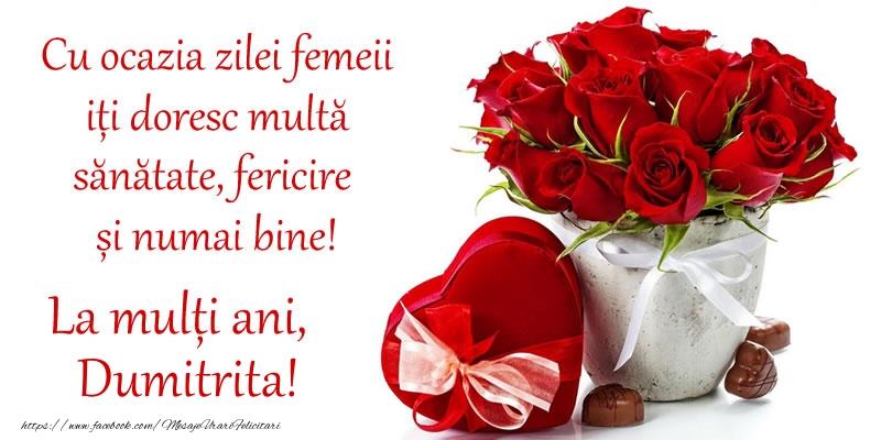 Felicitari 8 Martie Ziua Femeii | Cu ocazia zilei femeii iți doresc multă sănătate, fericire și numai bine! La mulți ani, Dumitrita!