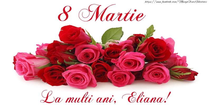 Felicitari 8 Martie Ziua Femeii | Felicitare cu trandafiri de 8 Martie La multi ani, Eliana!