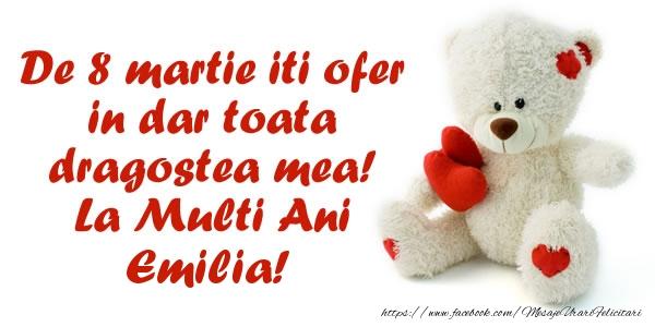 Felicitari 8 Martie Ziua Femeii   De 8 martie iti ofer in dar toata dragostea mea! La Multi Ani Emilia!
