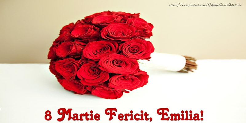 Felicitari 8 Martie Ziua Femeii   8 Martie Fericit, Emilia!