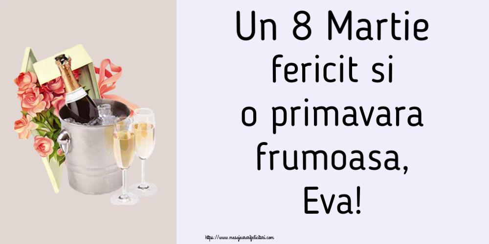 Felicitari 8 Martie Ziua Femeii | Un 8 Martie fericit si o primavara frumoasa, Eva!