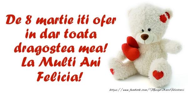 Felicitari 8 Martie Ziua Femeii | De 8 martie iti ofer in dar toata dragostea mea! La Multi Ani Felicia!