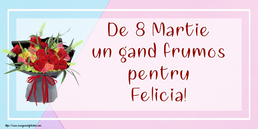 Felicitari 8 Martie Ziua Femeii | De 8 Martie un gand frumos pentru Felicia!
