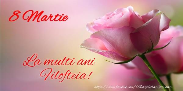 Felicitari 8 Martie Ziua Femeii | 8 Martie La multi ani Filofteia!