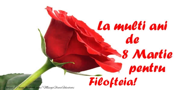 Felicitari 8 Martie Ziua Femeii | La multi ani de 8 Martie pentru Filofteia!